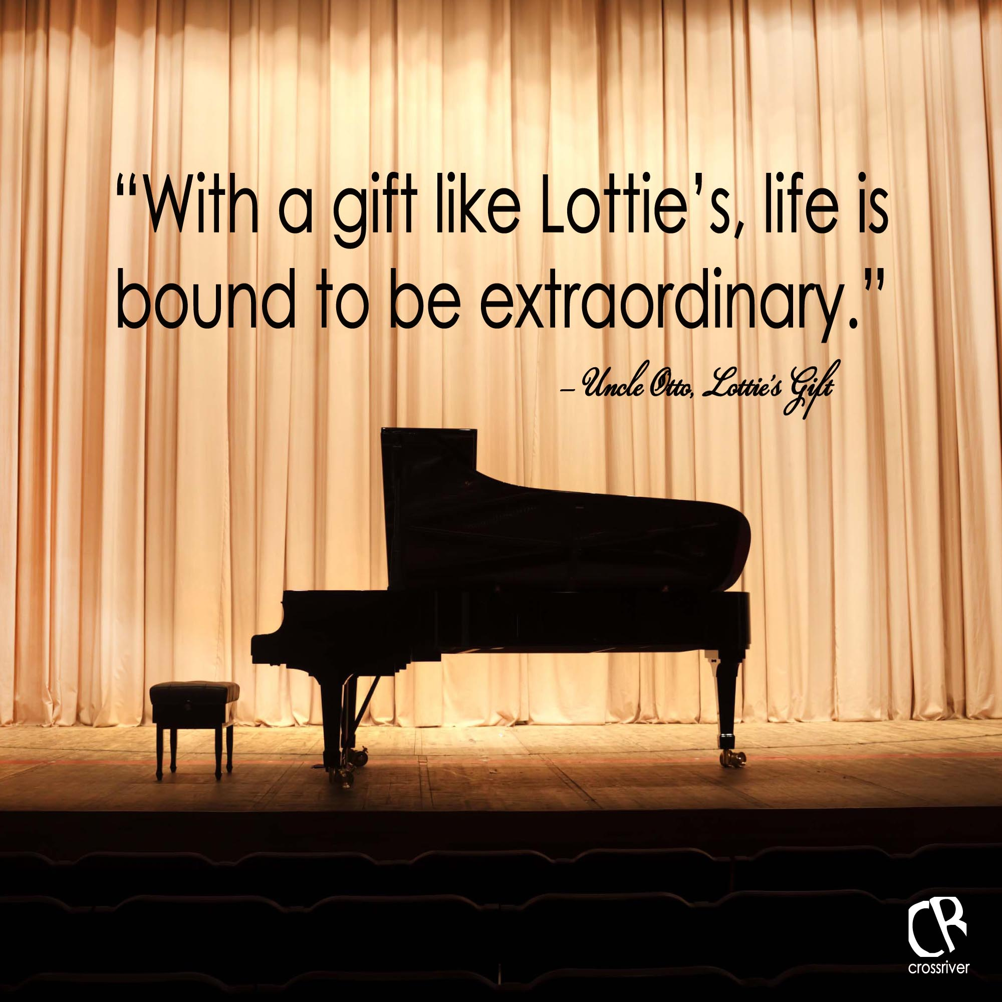 """With a gift like Lottie's, life is bound to be extraordinary."" Uncle Otto"