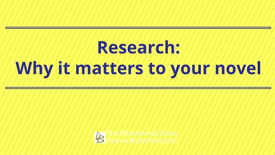 Research: Why it matters to your novel