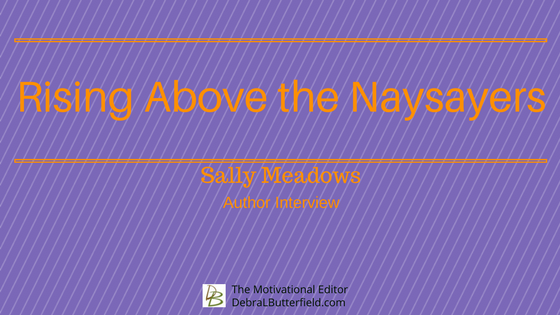 Rising Above the Naysayers with Author Sally Meadows
