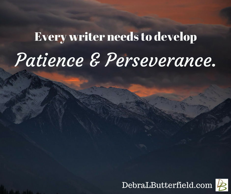 Every writer needs to develop patience and perseverance.